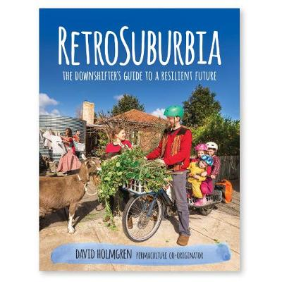 RetroSuburbia: The Downshifter's Guide to a Resilient Future book