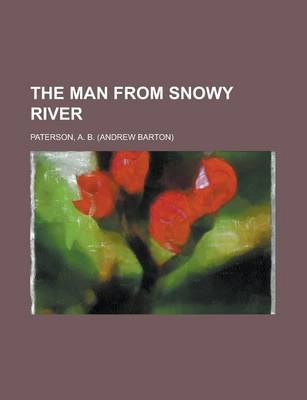 The Man from Snowy River by A B Paterson