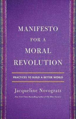 Manifesto for a Moral Revolution: Practices to Build a Better World book