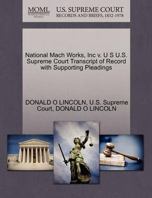 National Mach Works, Inc V. U S U.S. Supreme Court Transcript of Record with Supporting Pleadings by Donald O Lincoln