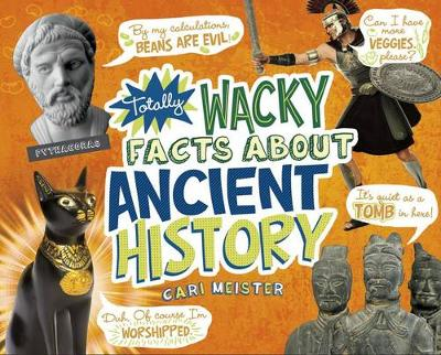 Totally Wacky Facts About Ancient History by ,Cari Meister