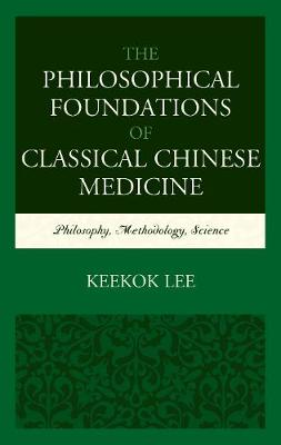Philosophical Foundations of Classical Chinese Medicine by Keekok Lee