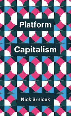 Platform Capitalism by Nick Srnicek