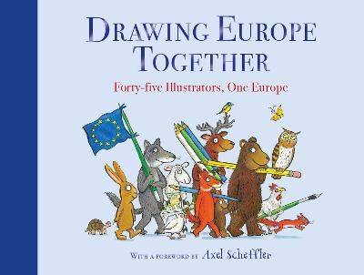 Drawing Europe Together: Forty-five Illustrators, One Europe by Axel Scheffler