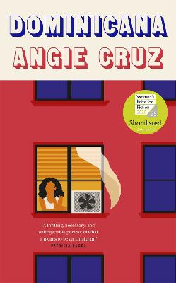 Dominicana: SHORTLISTED FOR THE WOMEN'S PRIZE FOR FICTION 2020 by Angie Cruz