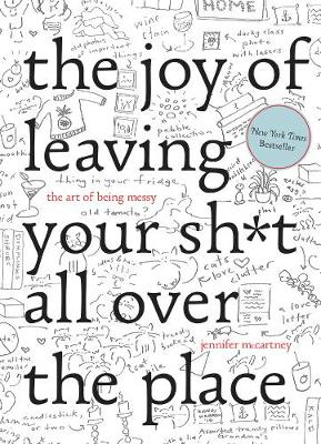 The Joy of Leaving Your Sh*t All Over the Place by Jennifer McCartney