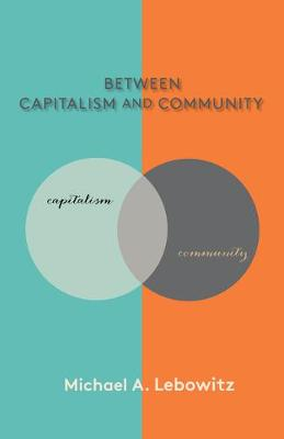 Between Capitalism and Community by Michael A. Lebowitz