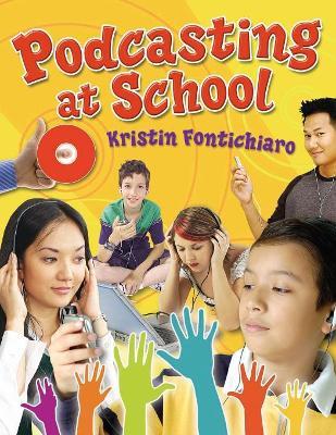 Podcasting at School by Kristin Fontichiaro