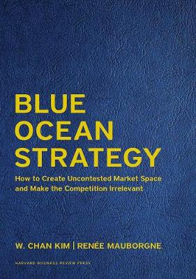 Blue Ocean Strategy, Expanded Edition by W. Chan Kim