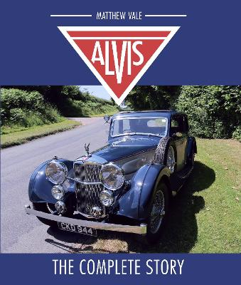 Alvis: The Complete Story by Matthew Vale