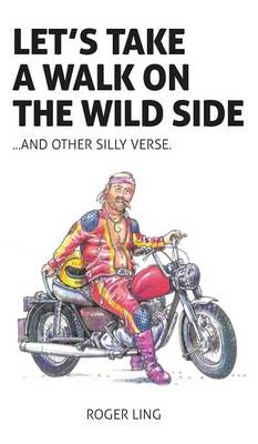 Let's Take a Walk on the Wild Side and Other Silly Verse by Roger Ling