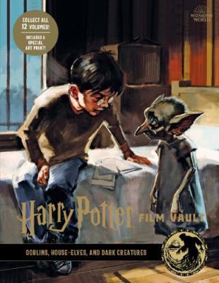Harry Potter: The Film Vault - Volume 9: Goblins, House-Elves, and Dark Creatures book