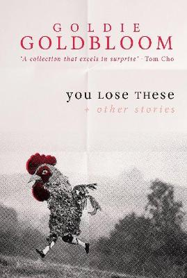 You Lose These And Other Stories by Goldie Goldbloom