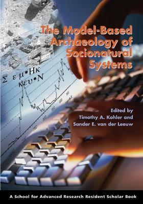 The Model-Based Archaeology of Socionatural Systems by Timothy A. Kohler