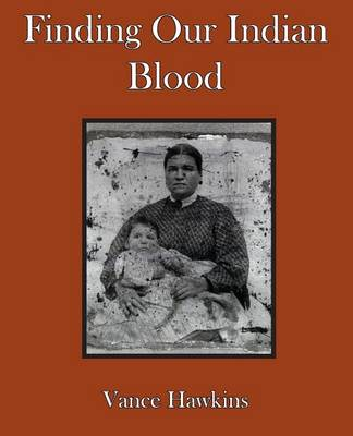 Finding Our Indian Blood by Vance Hawkins