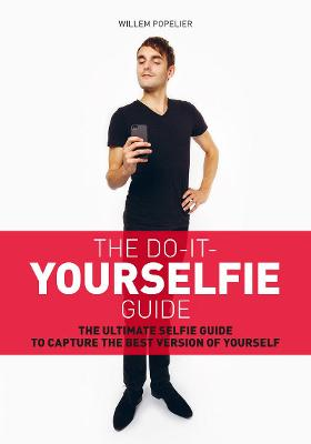 Do it yourselfie guide: The ultimate selfie guide to capture the by Willem Popelier