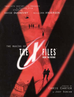 "The Making of the ""X-files"" Movie by Chris Carter"