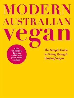 Modern Australian Vegan: The Simple Guide to Going, Being & Staying Vegan by DK Australia
