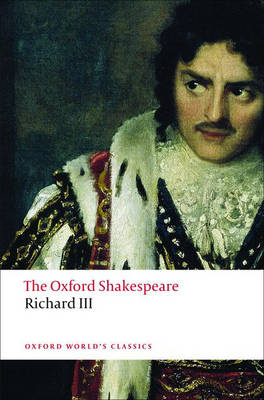 The Tragedy of King Richard III: The Oxford Shakespeare by William Shakespeare