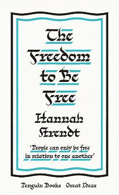 The Freedom to Be Free by Hannah Arendt