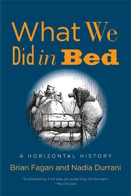 What We Did in Bed: A Horizontal History by Brian Fagan