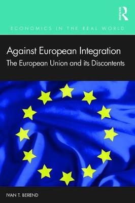 Against European Integration: The European Union and its Discontents by Ivan T. Berend