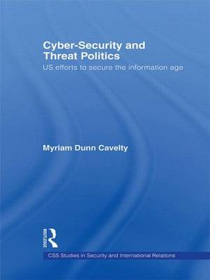 Cyber-Security and Threat Politics by Myriam Dunn Cavelty