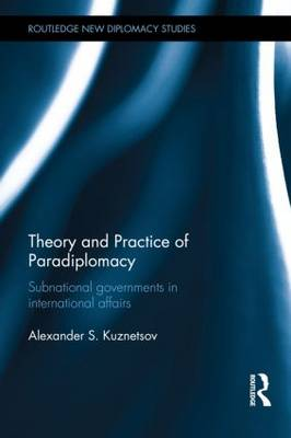 Theory and Practice of Paradiplomacy book