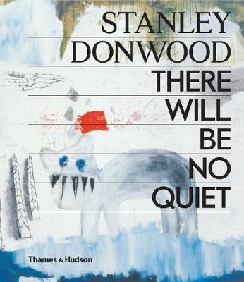 Stanley Donwood: There Will Be No Quiet by Stanley Donwood