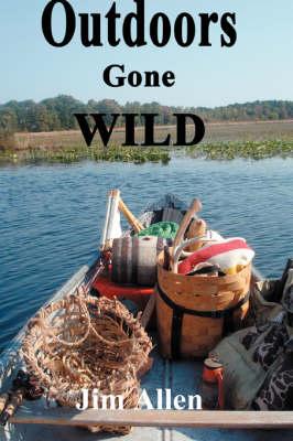 Outdoors Gone Wild by Jim Allen