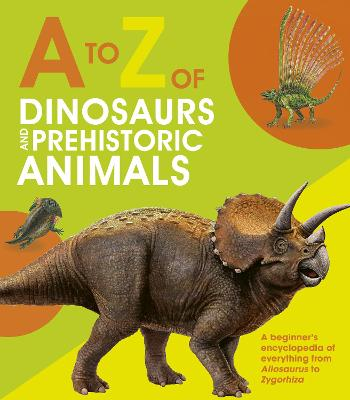 A to Z of Dinosaurs and Prehistoric Animals by Nancy Dickmann
