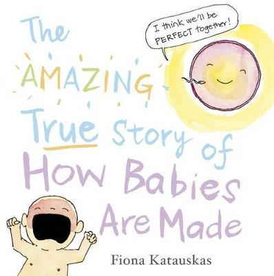 Amazing True Story of How Babies Are Made book