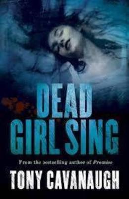 Dead Girl Sing by Tony Cavanaugh