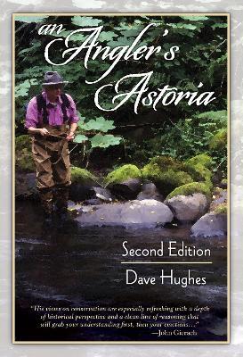 An Angler's Astoria by Dave Hughes