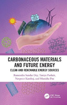 Carbonaceous Materials and Future Energy: Clean and Renewable Energy Sources by Ramendra Sundar Dey