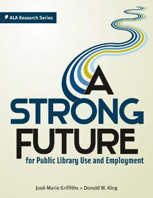 A Strong Future for Public Library Use and Employment by Donald W. King