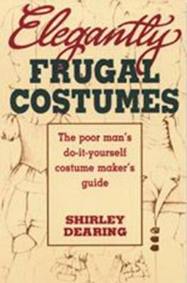 Elegantly Frugal Costumes by Shirley Dearing