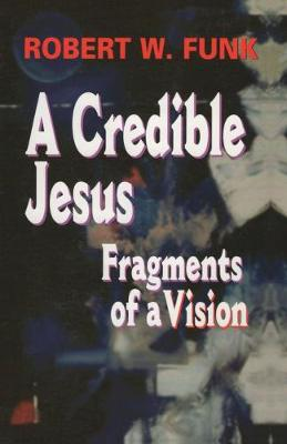 A Credible Jesus by Robert W. Funk