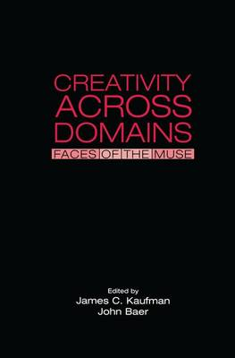 Creativity Across Domains: Faces of the Muse by James C. Kaufman
