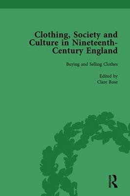 Clothing, Society and Culture in Nineteenth-Century England, Volume 1 by Clare Rose