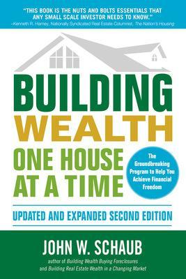 Building Wealth One House at a Time, Updated and Expanded, Second Edition by John W. Schaub