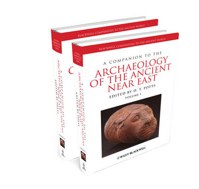 Companion to the Archaeology of the Ancient Near East by D. T. Potts