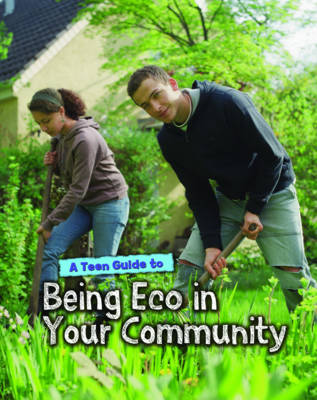 Teen Guide to Being Eco in Your Community by Cath Senker