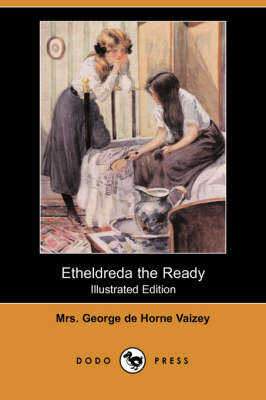 Etheldreda the Ready (Illustrated Edition) (Dodo Press) by Mrs George De Horne Vaizey