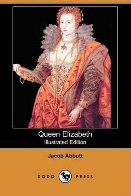 Queen Elizabeth (Illustrated Edition) (Dodo Press) by Jacob Abbott