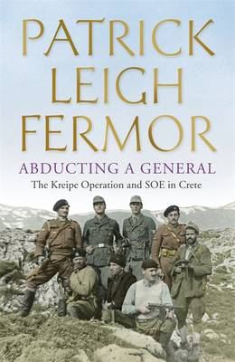 Abducting a General by Patrick Leigh Fermor