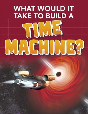 What Would it Take to Build a Time Machine? by Yvette LaPierre