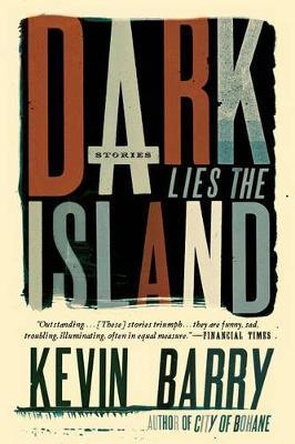 Dark Lies the Island by Esq Kevin Barry