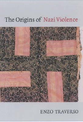 Origins Of Nazi Violence by Enzo Traverso