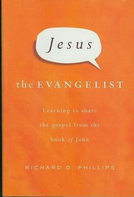 Jesus the Evangelist by Richard D Phillips